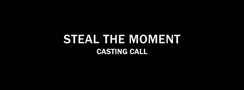 CASTINGS CALL: Steal The Moment (Leads)
